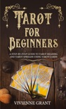 Tarot for Beginners: A Step-by-Step Guide to Tarot Reading and Tarot Spreads Using Tarot Cards book summary, reviews and download