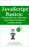 JavaScript Basics: Flinging Event, Element, and Object Bombs at Zombie Heads book summary, reviews and download