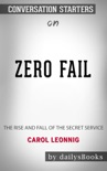 Zero Fail: The Rise and Fall of the Secret Service by Carol Leonnig: Conversation Starters book summary, reviews and downlod