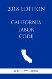 California Labor Code (2018 Edition) book summary, reviews and downlod