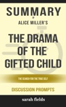 The Drama of the Gifted Child: The Search for the True Self by Alice Miller (Discussion Prompts) book summary, reviews and downlod