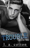 The Trouble With You book summary, reviews and download