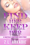 Find Her, Keep Her: A Martha's Vineyard Love Story book summary, reviews and download