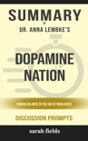 Dopamine Nation: Finding Balance in the Age of Indulgence by Dr. Anna Lembke (Discussion Prompts) book summary, reviews and downlod