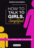 How to Talk to Girls Simplified: Free Version Why Openers aren´t the Solution book summary, reviews and download