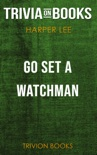 Go Set a Watchman: A Novel by Harper Lee (Trivia-On-Books) book summary, reviews and downlod