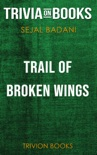 Trail of Broken Wings by Sejal Badani (Trivia-On-Books) book summary, reviews and downlod