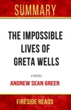 The Impossible Lives of Greta Wells: A Novel by Andrew Sean Greer: Summary by Fireside Reads book summary, reviews and downlod