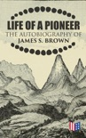 Life of a Pioneer: The Autobiography of James S. Brown book summary, reviews and download