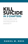 Kill Suicide in 3 Chapters: The Cure for Depression & Anxiety book summary, reviews and download