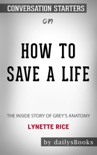 How to Save a Life: The Inside Story of Grey's Anatomy by Lynette Rice: Conversation Starters book summary, reviews and downlod
