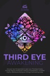 Third Eye awakening: Discover New Perspectives to open your Third Eye Chakra, through Psychic Awareness, Healing and Meditation. Increases Psychic Abilities Purifying your Energy Field Starting Today book summary, reviews and download