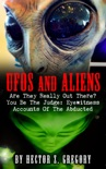 UFOs And Aliens: Are They Really Out There? You Be The Judge: Eyewitness Accounts Of The Abducted book summary, reviews and download