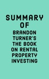 Summary of Brandon Turner's The Book on Rental Property Investing book summary, reviews and downlod