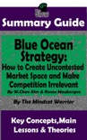 Summary Guide: Blue Ocean Strategy: How to Create Uncontested Market Space and Make Competition Irrelevant: By W. Chan Kim & Renee Maurborgne The Mindset Warrior Summary Guide book summary, reviews and downlod