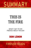 This Is the Fire: What I Say to My Friends About Racism by Don Lemon: Summary by Fireside Reads book summary, reviews and downlod