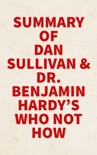 Summary of Dan Sullivan and Dr. Benjamin Hardy's Who Not How book summary, reviews and downlod
