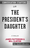 The President's Daughter: A Thriller by James Patterson & Bill Clinton: Conversation Starters book summary, reviews and downlod