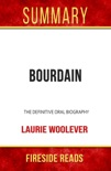 Bourdain: The Definitive Oral Biography by Laurie Woolever: Summary by Fireside Reads book summary, reviews and downlod