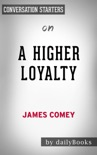 A Higher Loyalty: Truth, Lies and Leadership by James Comey: Conversation Starters book summary, reviews and downlod