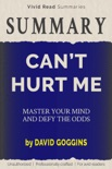 SUMMARY: Can't Hurt Me - Master Your Mind and Defy the Odds by David Goggins book summary, reviews and downlod