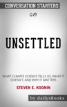 Unsettled: What Climate Science Tells Us, What It Doesn't, and Why It Matters by Steven E. Koonin: Conversation Starters book summary, reviews and downlod