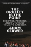 The Cruelty Is the Point book summary, reviews and download