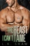The Beast I Can't Tame: A Forbidden Lovers Mafia Romance e-book