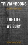 The Life We Bury by Allen Eskens (Trivia-On-Books) book summary, reviews and downlod