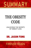 The Obesity Code: Unlocking the Secrets of Weight Loss by Dr. Jason Fung: Summary by Fireside Reads book summary, reviews and downlod