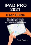 Ipad Pro 2021 User Guide: Step by Step Guide to Make the Most of Your 5th Generation M1 Ipad Pro e-book
