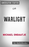 Warlight: A Novel by Michael Ondaatje: Conversation Starters book summary, reviews and downlod