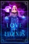 Love and Legends: A Fantasy Romance Collection Inspired by British & Irish Mythology book summary, reviews and downlod