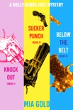 A Holly Hands Cozy Mystery Bundle: Knockout (Book 1), Sucker Punch (Book 2), and Below the Belt (Book 3) book summary, reviews and downlod