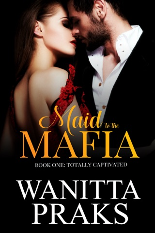 Maid to the Mafia: Totally Captivated by Wanitta Praks book summary, reviews and downlod