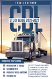 CDL Study Guide 2021-2022: Everything You Need to Know to Pass the Commercial Driver's License Exam with Sample Questions, FAQs, and Keywords e-book