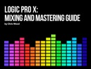 Logic Pro X - Mixing and Mastering Guide book summary, reviews and download
