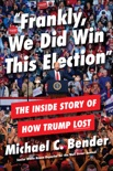 Frankly, We Did Win This Election book summary, reviews and download