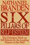 The Six Pillars of Self-Esteem: The Definitive Work on Self-Esteem by the Leading Pioneer in the Field book summary, reviews and download
