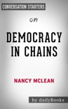Democracy in Chains: The Deep History of the Radical Right's Stealth Plan for America by Nancy MacLean: Conversation Starters book summary, reviews and downlod