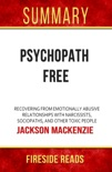 Psychopath Free: Recovering from Emotionally Abusive Relationships With Narcissits, Sociopaths, and Other Toxic People by Jackson MacKenzie: Summary by Fireside Reads book summary, reviews and downlod