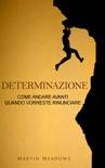 Determinazione: Come andare avanti quando vorreste rinunciare book summary, reviews and downlod