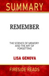 Remember: The Science of Memory and the Art of Forgetting by Lisa Genova: Summary by Fireside Reads book summary, reviews and downlod