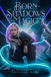 Born of Shadows and Magic: An Urban Fantasy & Paranormal Boxset book summary, reviews and download
