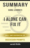 I Alone Can Fix It: Donald J. Trump's Catastrophic Final Year by Carol Leonnig (Discussion Prompts) book summary, reviews and downlod