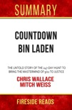 Countdown bin Laden: The Untold Story of the 247-Day Hunt to Bring the Mastermind of 9/11 to Justice by Chris Wallace and Mitch Weiss: Summary by Fireside Reads book summary, reviews and downlod