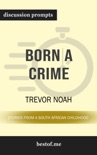 Born a Crime: Stories from a South African Childhood by Trevor Noah (Discussion Prompts) book summary, reviews and downlod