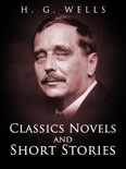 H. G. Wells: Classics Novels and Short Stories book summary, reviews and downlod