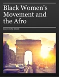 Black Women's Movement and the Afro book summary, reviews and downlod
