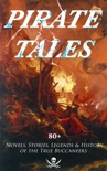 PIRATE TALES: 80+ Novels, Stories, Legends & History of the True Buccaneers book summary, reviews and downlod